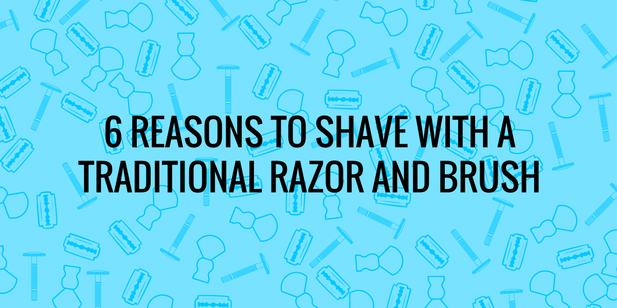 6 reasons for traditional wet shaving
